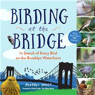 Birding at the Bridge by Wolf, Heather, 9781615193134