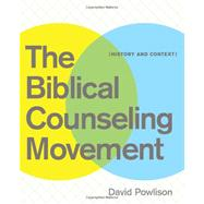 The Biblical Counseling Movement: History and Context by Powlison, David, 9781935273134