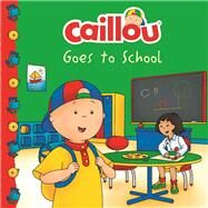 Caillou Goes to School by Paradis, Anne; Sévigny, Eric, 9782897183134