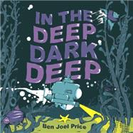 In the Deep Dark Deep by Price, Ben Joel, 9780385373135