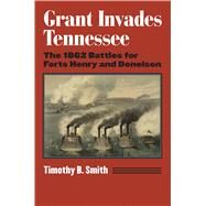 Grant Invades Tennessee by Smith, Timothy B., 9780700623136