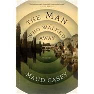 The Man Who Walked Away A Novel by Casey, Maud, 9781620403136