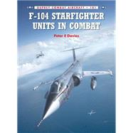 F-104 Starfighter Units in Combat by Davies, Peter E.; Ugolini, Rolando; Hector, Gareth, 9781780963136