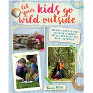 Let Your Kids Go Wild Outside by Bird, Fiona, 9781782493136