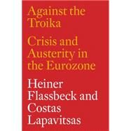 Against the Troika by Flassbeck, Heiner; Lapavitsas, Costas; Lafontaine, Oskar; Mason, Paul; Espinosa, Alberto Garzón (AFT), 9781784783136