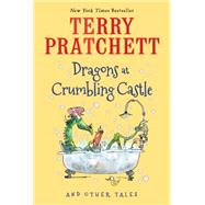 Dragons at Crumbling Castle by Pratchett, Terry; Beech, Mark, 9780544813137