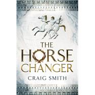 The Horse Changer by Smith, Craig, 9781910183137