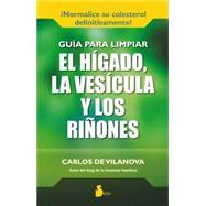 Guia para limpiar el higado, la vesicula y los rinones / Liver, Gallbladder, and Kidney Cleansing Guide by De Vilanova, Carlos, 9788416233137