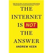 The Internet Is Not the Answer by Keen, Andrew, 9780802123138