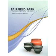 Fairfield Park, Stotfold, Bedfordshire : Later Prehistoric Settlement in the Eastern Chilterns by Webley, Leo; Timby, Jane; Wilson, Martin, 9780953153138