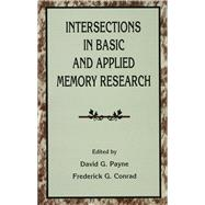 Intersections in Basic and Applied Memory Research by Payne,David G.;Payne,David G., 9781138973138