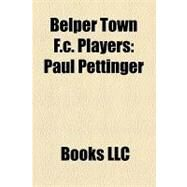 Belper Town F C Players : Paul Pettinger, Paul Groves, Simon Collins, Albert Scanlon, Richard Logan, Gary Ingham, Dean Oliver, Wayne Bullimore by , 9781156173138
