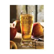 Craft Cider: How to Turn Apples into Alcohol by Smith, Jeff, 9781581573138