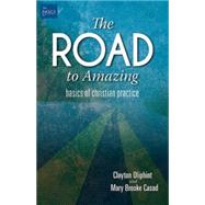 The Road to Amazing: Basics of Christian Practice by Oliphint, John; Casad, Mary Brooke, 9781501813139
