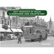 Lost Tramways North Wales by Waller, Peter, 9781912213139