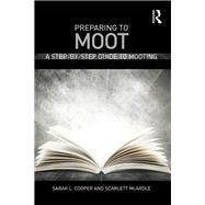 Preparing to Moot: A step-by-step guide to mooting by Cooper; Sarah Lucy, 9781138853140