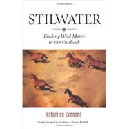 Stilwater Finding Wild Mercy in the Outback by de Grenade, Rafael, 9781571313140