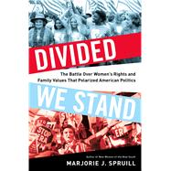 Divided We Stand The Battle Over Women's Rights and Family Values That Polarized American Politics by Spruill, Marjorie J., 9781632863140