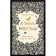 A Sweet, Wild Note by Smyth, Richard, 9781783963140