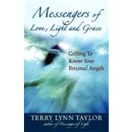 Messengers of Love, Light, and Grace : Getting to Know Your Personal Angels by Taylor, Terry Lynn, 9781932073140