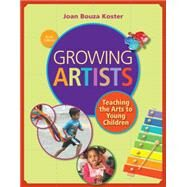 Growing Artists Teaching the Arts to Young Children by Koster, Joan Bouza, 9781285743141