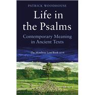 Life in the Psalms Contemporary Meaning in Ancient Texts: The Mowbray Lent Book 2016 by Woodhouse, Patrick, 9781472923141