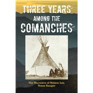 Three Years Among the Comanches by Lee, Nelson, 9781493023141