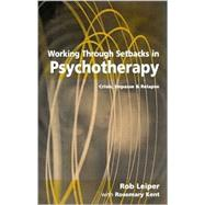 Working Through Setbacks in Psychotherapy : Crisis, Impasse and Relapse by Rob Leiper, 9780761953142