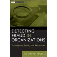 Detecting Fraud in Organizations : Techniques, Tools, and Resources by Petrucelli, Joseph, 9781118103142