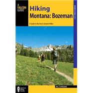 Hiking Bozeman - Montana: A Guide to 30 Great Hikes Close to Town by Schneider, Bill, 9781493013142