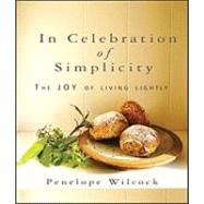 In Celebration of Simplicity : The Joy of Living Lightly by Wilcock, Penelope, 9780825463143