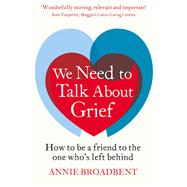 We Need to Talk About Grief by Broadbent, Annie, 9780349403144