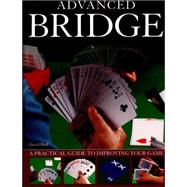 Advanced Bridge: A Practical Guide to Improving Your Game by Bird, David, 9781780193144