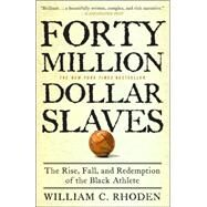 Forty Million Dollar Slaves : The Rise, Fall, and Redemption of the Black Athlete