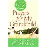 52 Prayers for My Grandchild by Chapman, Steve; Chapman, Annie, 9780736953146