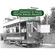 Lost Tramways South Wales Valleys by Waller, Peter, 9781912213146