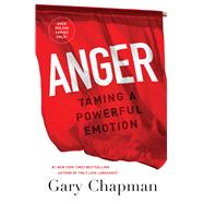Anger Taming a Powerful Emotion by Chapman, Gary Dr., 9780802413147