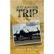 Just Another Trip by Whittle, Martin, 9781504943147