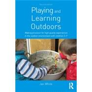Playing and Learning Outdoors: Making provision for high quality experiences in the outdoor environment with children 3�7 by White; Jan, 9780415623148