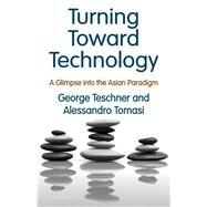 Turning Toward Technology: A Glimpse into the Asian Paradigm by Tomasi,Alessandro, 9781412863148