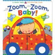 Zoom, Zoom, Baby! A Karen Katz Lift-the-Flap Book by Katz, Karen; Katz, Karen, 9781442493148