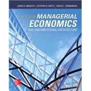 Managerial Economics & Organizational Architecture by Brickley, James; Smith, Jr., Clifford W.; Zimmerman, Jerold, 9780073523149