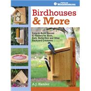 Birdhouses & More: Easy-to-build Houses & Feeders for Birds, Bats, Butterflies and Other Backyard Creatures by Hamler, A. J., 9781440333149