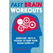 Fast Brain Workouts: Exercises, Tests and Puzzles to Keep Your Brain Super-fit by Moore, Gareth, 9781782433149