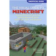 A Visual Guide to Minecraft® Dig into Minecraft� with this (parent-approved) guide full of tips, hints, and projects! by Clark, James H.; Dusmann, Cori; Moltz, John, 9780134033150