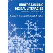 Understanding Digital Literacies: A Practical Introduction by Jones; Rodney, 9780415673150