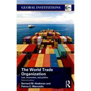 World Trade Organization (WTO): Law, Economics, and Politics by Hoekman; Bernard M., 9781138823150