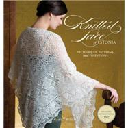 Knitted Lace of Estonia with DVD : Techniques, Patterns, and Traditions by Bush, Nancy, 9781596683150