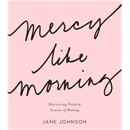 Mercy Like Morning by Johnson, Jane, 9780736973151