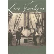 Live Yankees : The Sewalls and Their Ships by Bunting, W. H., 9780884483151